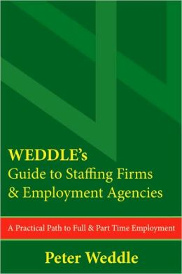 WEDDLE's Guide to Staffing Firms and Employment Agencies: A Practical Path to Full and Part Time Employment
