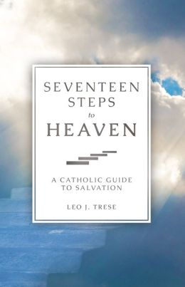 Seventeen Steps to Heaven: A Catholic Guide to Salvation