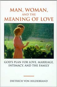 Man, Woman and the Meaning of Love: God's Plan for Love, Marriage, Intimacy, and the Family