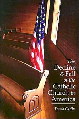 The Decline and Fall of the Catholic Church in America