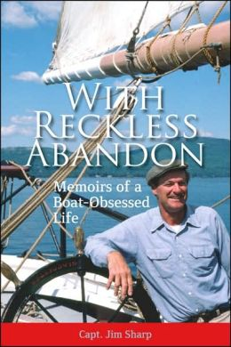 With Reckless Abandon: Memoirs of a Boat-Obsessed Life