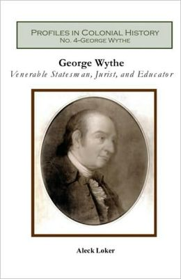 George Wythe: Venerable Statesman, Jurist, and Educator