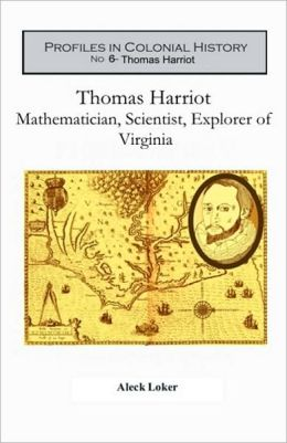 Thomas Harriot: Mathematician, Scientist, Explorer of Virginia