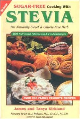 Sugar-Free Cooking with Stevia: The Naturally Sweet and Calorie-Free Herb