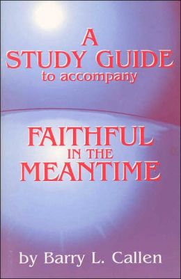 Faithful in the Meantime: A Biblical View of Final Things and Present Responsibilities (Study Guide)