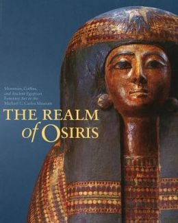 The Realm of Osiris: Mummies, Coffins, and Ancient Egyptian Funerary Art in the Michael C. Carlos Museum