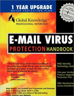 E-Mail Virus Protection Handbook: Protect Your E-mail from Trojan Horses, Viruses, and Mobile Code Attacks