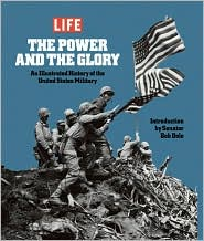 Life: The Power and the Glory: An Illustrated History of the United States Military