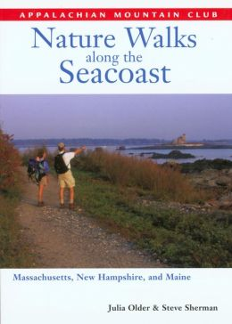 Nature Walks along the Seacoast (Appalachian Mountain Club Series): Massachusetts, New Hampshire, and Maine
