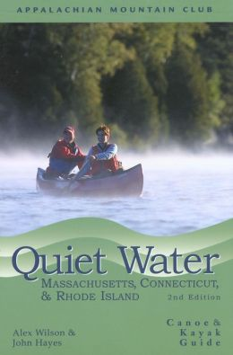 Quiet Water Massachusetts, Connecticut, and Rhode Island: Canoe and Kayak Guide