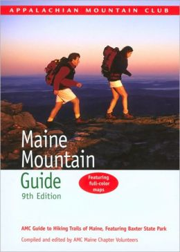 Maine Mountain Guide: AMC Guide to Hiking Trails of Maine, featuring Baxter State Park