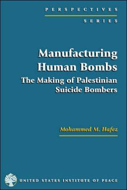 Manufacturing Human Bombs: The Making of Palestinian Suicide Bombers