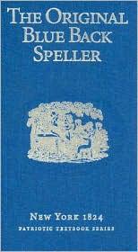 Original Blue Back Speller: New York 1824; Patriotic Textbook Series