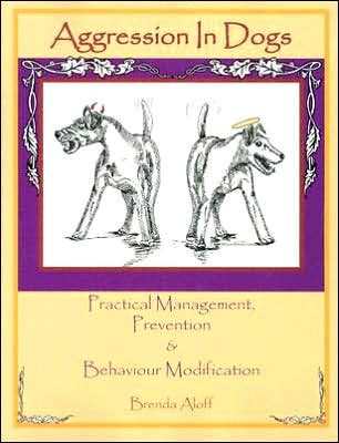 Aggression in Dogs: Practical Management, Prevention and Behaviour Modification