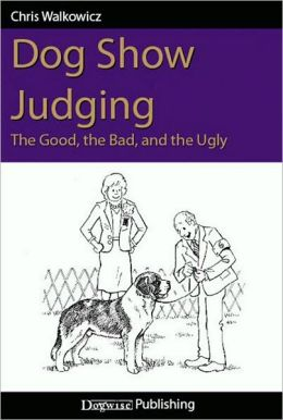 Dog Show Judging The Good, The Bad, and The Ugly