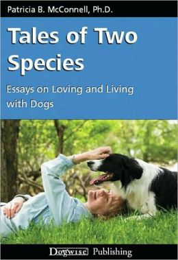 Tales of Two Species Essays on Loving and Living with Dogs