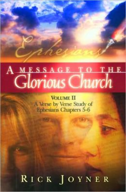 A Message to the Glorious Church: A Verse by Verse Study of Ephesians Chapters 5-6