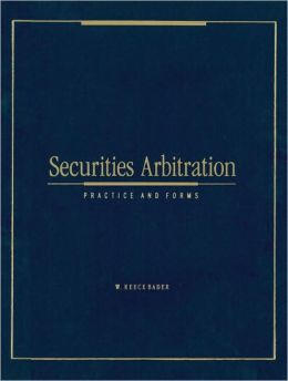 Securities Arbitration: Practice and Forms