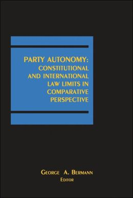 Party Autonomy: Constitutional and International Law Limits in Comparative Perspective
