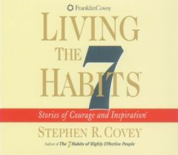 Living the 7 Habits: Stories of Courage and Inspiration