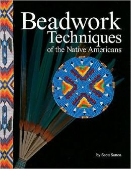 Beadwork Techniquesof the Native Americans