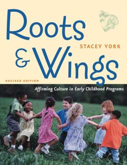 Roots and Wings, Revised Edition: Affirming Culture in Early Childhood Programs