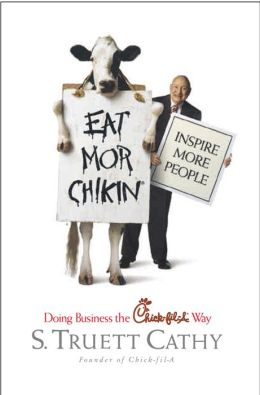 Eat Mor Chikin: Inspire More People: Doing Business the Chick-Fil-a Way