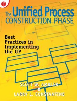 The Unified Process Construction Phase: Best Practices in Implementing the UP