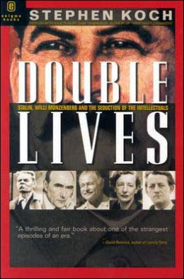 Double Lives: Stalin, Willi Munzenberg and the Seduction of the Intellectuals