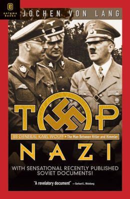Top Nazi: Karl Wolff: The Man Between Hitler and Himmler