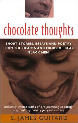 Chocolate Thoughts: Short Stories, Essays and Poetry from the Hearts and Minds of Real Black Men