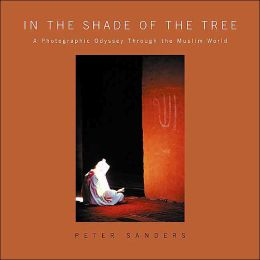 In the Shade of the Tree: A Photographic Odyssey Through the Muslim World