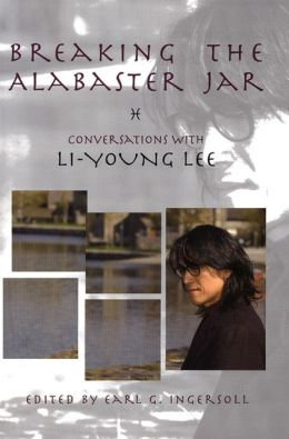 Breaking the Alabaster Jar: Conversations with Li-Young Lee