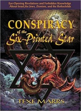 Conspiracy of the Six-Pointed Star: Eye-Opening Revelations and Forbidden Knowledge about Israel, the Jews, Zionism, and the Rothschilds