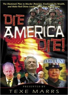 Die, America, Die!: The Illuminati Plan to Murder America, Confiscate Its Wealth, and Make Red China Leader of the New World Order