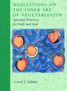 Meditations on the Inner Art of Vegetarianism: Spiritual Practices for Body and Soul