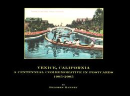 Venice, California: A Centennial Commemorative in Postcards, 1905-2005