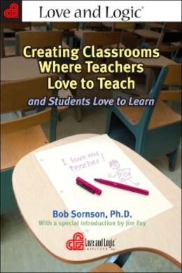 Creating Classrooms Where Teachers Love to Teach and Students Love to Learn