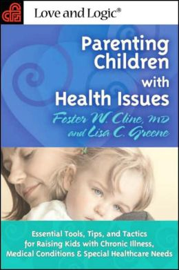 Parenting Children with Health Issues: Essential Tools, Tips, and Tactics for Raising Kids with Chronic Illness & Medical Conditions