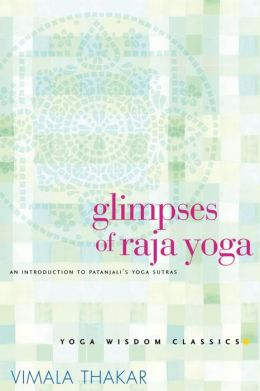 Glimpses of Raja Yoga: An Introduction to Patanjali's Yoga Sutras (Yoga Wisdom Classics Series)