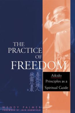 The Practice of Freedom: Aikido Principles as a Spiritual Guide