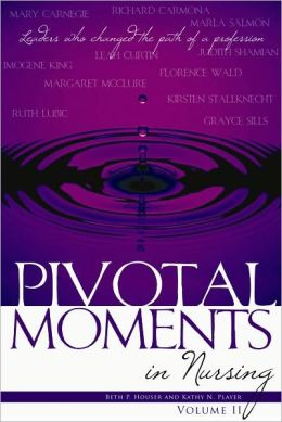 Pivotal Moments in Nursing: Leaders Who Changed the Path of a Profession Vol 2