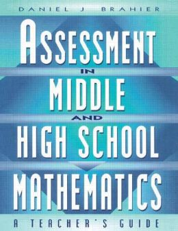 ASSESSMENT in MIDDLE and HIGH SCHOOL MATHEMATICS: A Teacher's Guide