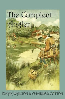 Compleat Angler, or the Contemplative Man's Recreation