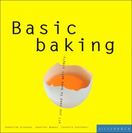 Basic Baking: All You Need to Bake Well Simply