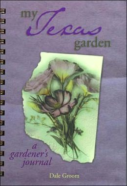 My Texas Garden: A Gardener's Journal