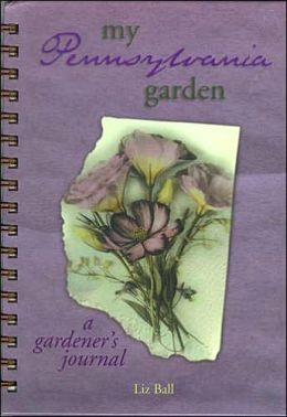 My Pennsylvania Garden: A Gardener's Journal
