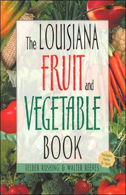 The Louisiana Fruit and Vegetable Book: Includes Herbs and Nuts(Fruit and Vegetable Book Series)