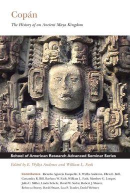 Copan: The History of an Ancient Maya Kingdom