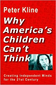 Why America's Children Can't Think: Creating Independent Minds for the 21st Century